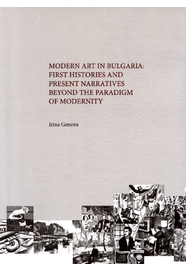 Modern art in Bulgaria : First histories and present narratives beyond the paradigm of modernity